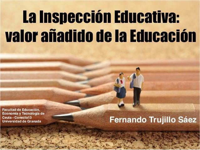 La Inspección Educativa: valor añadido de la Educación Fernando Trujillo Sáez http://www.shutterstock.com/pic-255101209.ht...