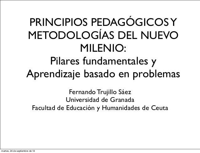 PRINCIPIOS PEDAGÓGICOSY METODOLOGÍAS DEL NUEVO MILENIO: Pilares fundamentales y Aprendizaje basado en problemas Fernando T...