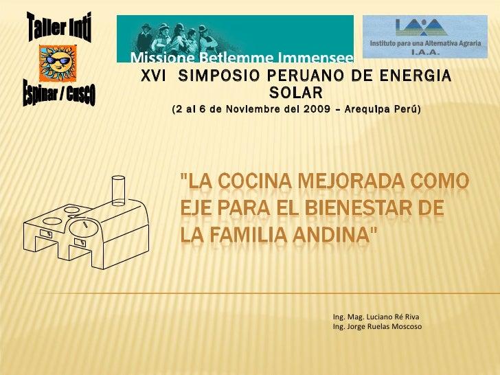 XVI  SIMPOSIO PERUANO DE ENERGIA SOLAR (2 al 6 de Noviembre del 2009 – Arequipa Perú) Ing. Mag. Luciano Ré Riva Ing. Jorge...