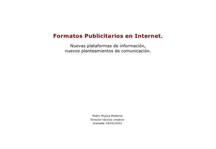 Formatos Publicitarios Pedro Mujica Mederos Director técnico creativo Granada 19/05/2001 Formatos Publicitarios en Interne...