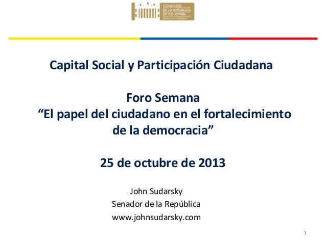 """Capital Social y Participación Ciudadana Foro Semana """"El papel del ciudadano en el fortalecimiento de la democracia"""" 25 de..."""