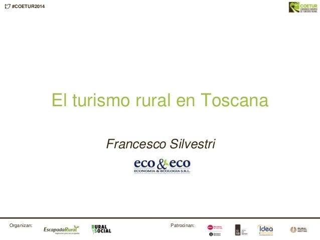 #COETUR2014 Patrocinan:Organizan: El turismo rural en Toscana Francesco Silvestri