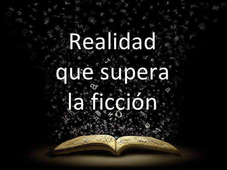 Realidad que supera la ficción Realidad que supera la ficción