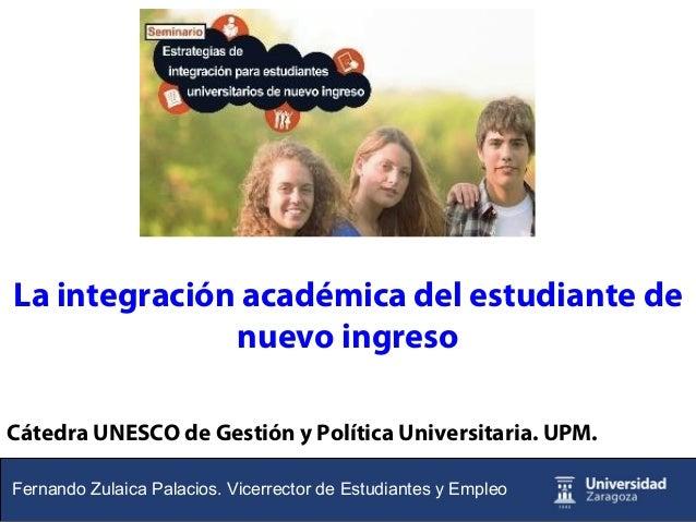 La integración académica del estudiante de              nuevo ingresoCátedra UNESCO de Gestión y Política Universitaria. U...