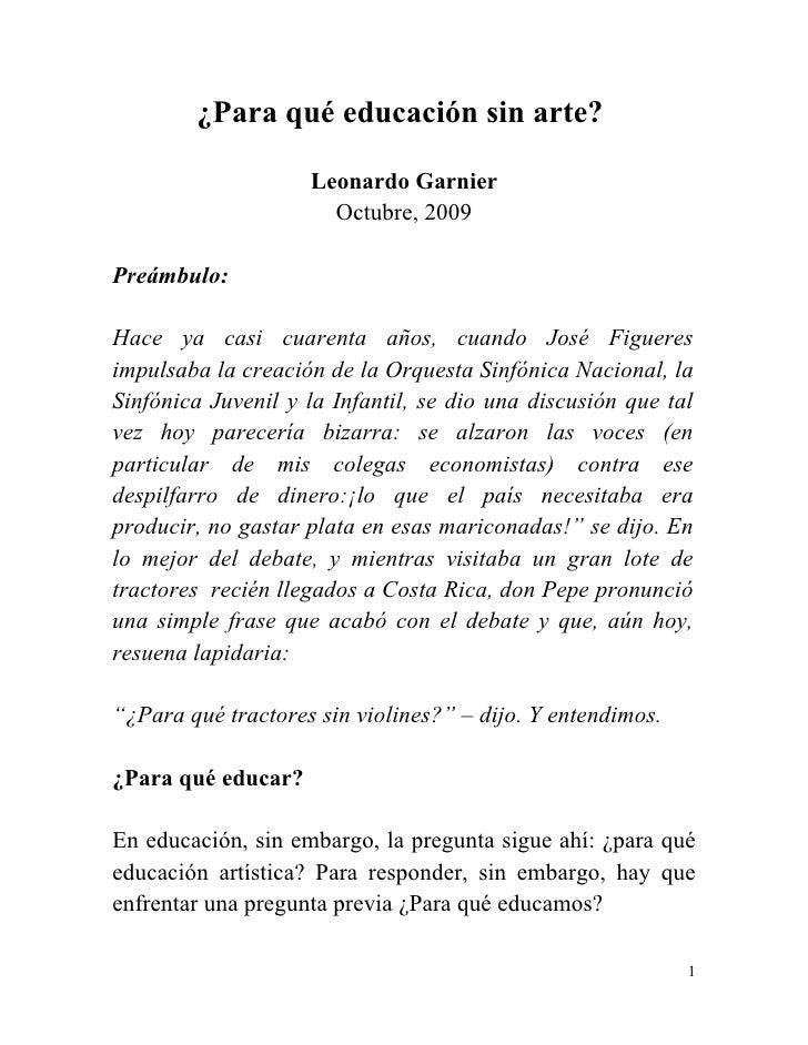 ¿Para qué educación sin arte?                      Leonardo Garnier                       Octubre, 2009  Preámbulo:  Hace ...