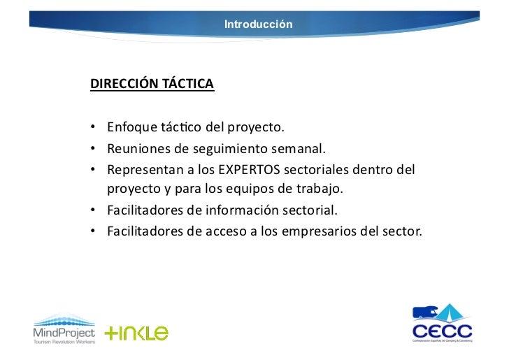 IntroducciónDIRECCIÓN TÁCTICA • Enfoque tác@co del proyecto. • Reuniones de seguimiento semanal. • ...