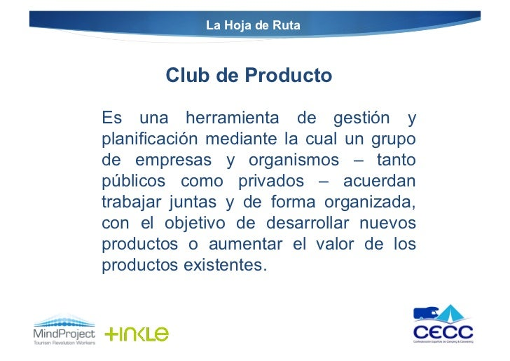 La Hoja de Ruta       Club de ProductoEs una herramienta de gestión yplanificación mediante la cual un grupode empresas y ...