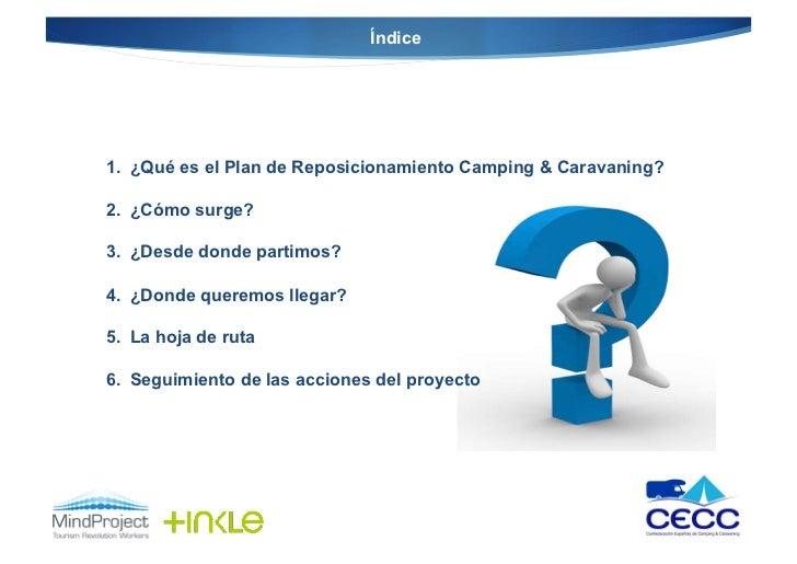 Índice1. ¿Qué es el Plan de Reposicionamiento Camping & Caravaning?2. ¿Cómo surge?3. ¿Desde donde partimos?4. ¿Donde q...