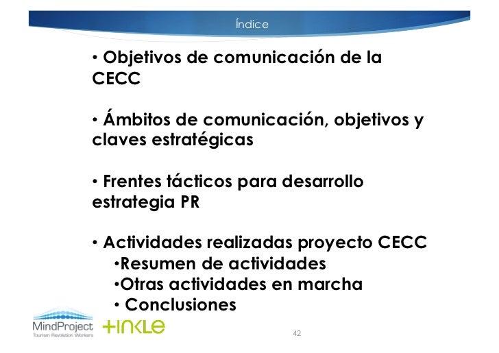 Índice• Objetivos de comunicación de laCECC• Ámbitos de comunicación, objetivos yclaves estratégicas• Frentes tácticos ...