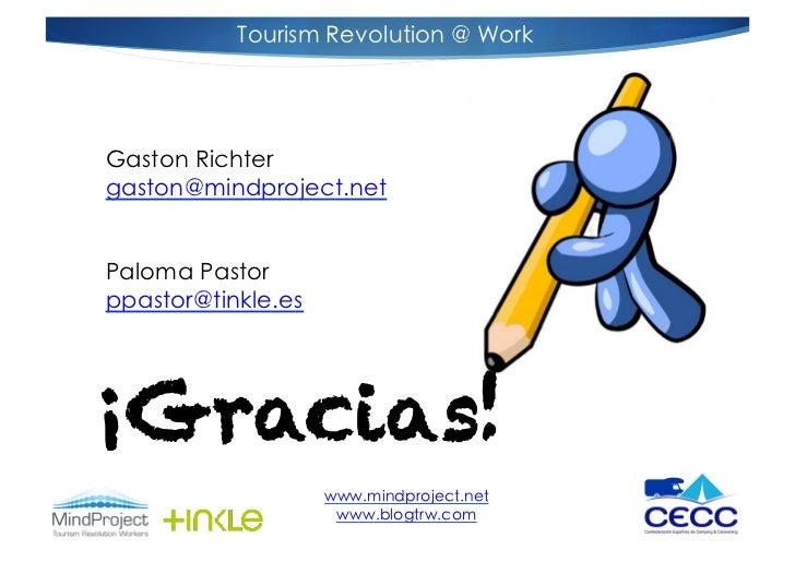Tourism Revolution @ WorkGaston Richtergaston@mindproject.netPaloma Pastorppastor@tinkle.es¡Gracias!                    ww...