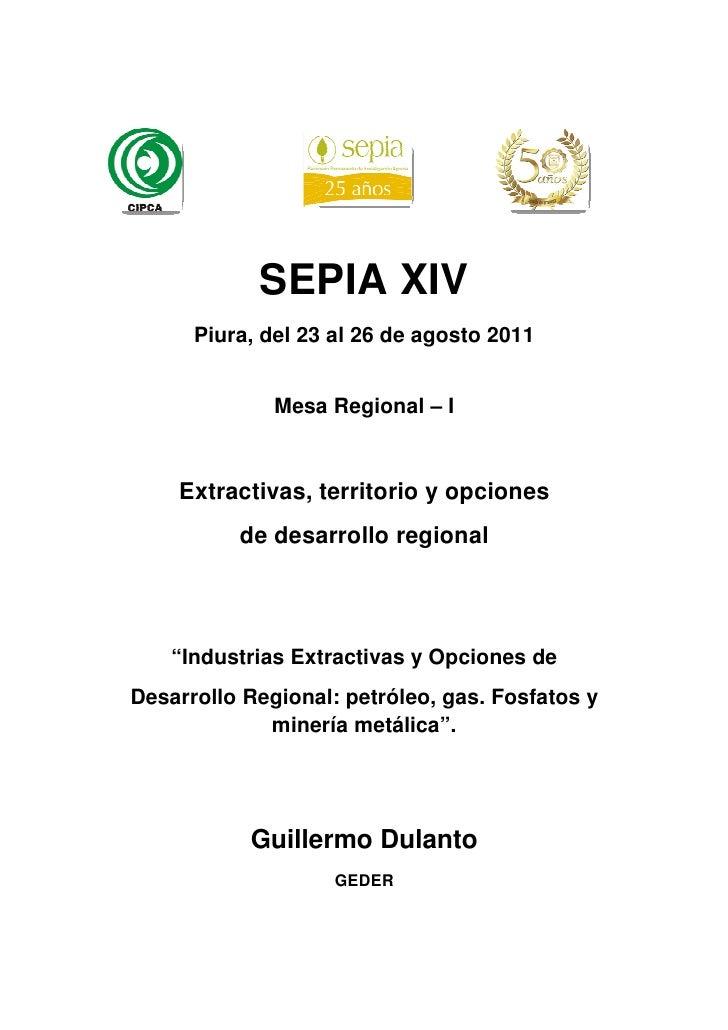 SEPIA XIV      Piura, del 23 al 26 de agosto 2011              Mesa Regional – I    Extractivas, territorio y opciones    ...