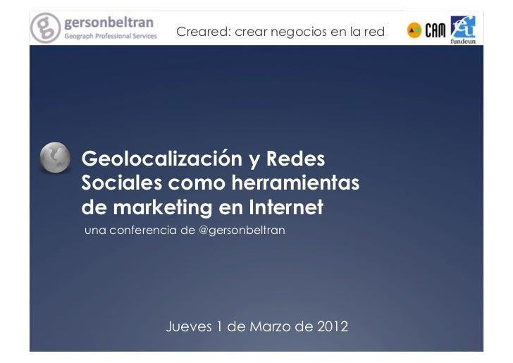 Creared: crear negocios en la redGeolocalización y RedesSociales como herramientasde marketing en Internetuna conferencia ...