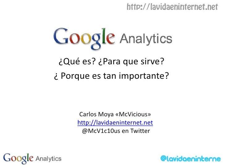 ¿Qué es? ¿Para que sirve? <br />¿ Porque es tan importante?<br />Carlos Moya «McVicious»<br />http://lavidaeninternet.net<...