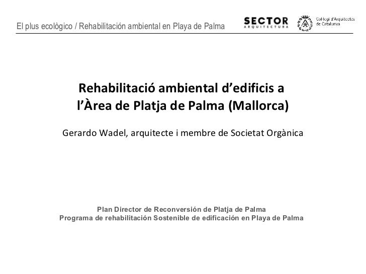 <ul><li>Rehabilitació ambiental d'edificis a  </li></ul><ul><li>l'Àrea de Platja de Palma (Mallorca) </li></ul><ul><li>Ger...