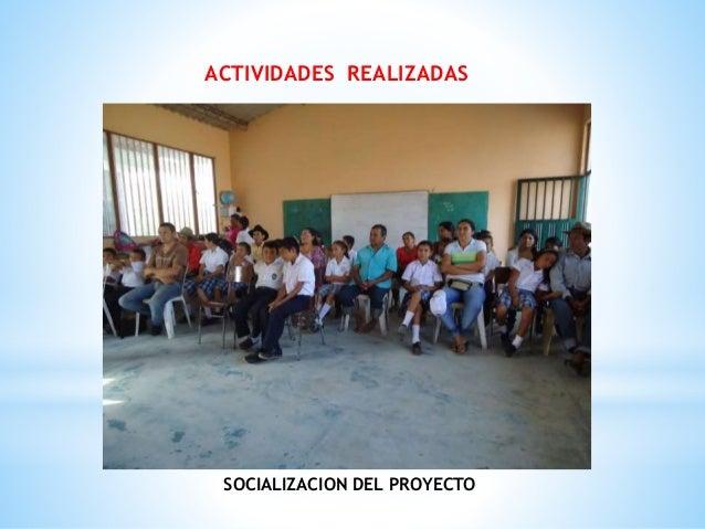 ACTIVIDADES REALIZADAS SOCIALIZACION DEL PROYECTO