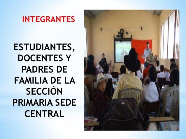 INTEGRANTES ESTUDIANTES, DOCENTES Y PADRES DE FAMILIA DE LA SECCIÓN PRIMARIA SEDE CENTRAL