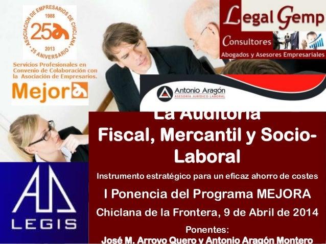 La Auditoría Fiscal, Mercantil y Socio- Laboral Instrumento estratégico para un eficaz ahorro de costes I Ponencia del Pro...