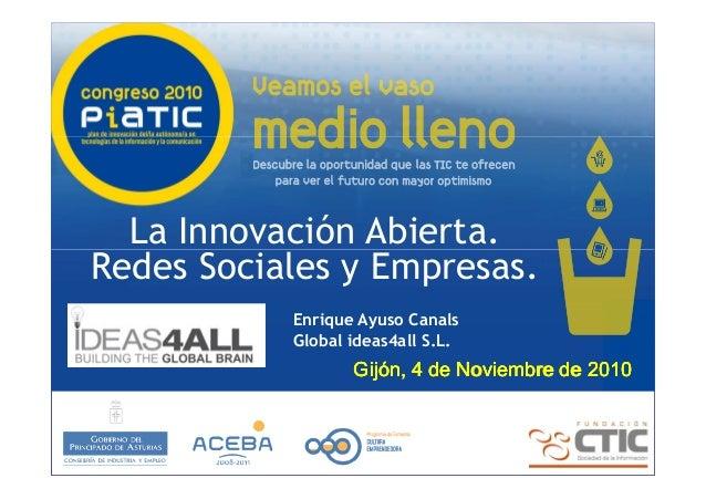 La Innovación Abierta. Redes Sociales y Empresas. Gijón, 4 de Noviembre de 2010Gijón, 4 de Noviembre de 2010Gijón, 4 de No...