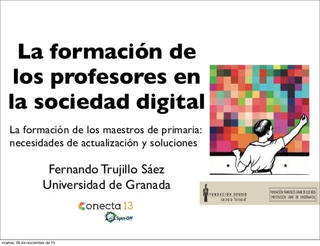 La formación de los profesores en la sociedad digital La formación de los maestros de primaria: necesidades de actualizaci...