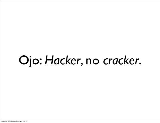 Ojo: Hacker, no cracker.  martes, 26 de noviembre de 13