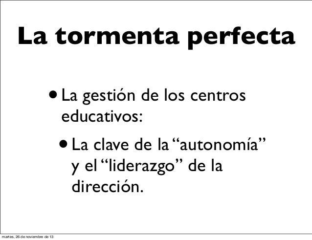"""La tormenta perfecta  •  La gestión de los centros educativos:  • La clave de la """"autonomía"""" y el """"liderazgo"""" de la direcc..."""