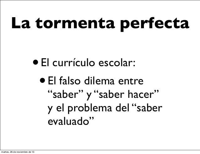 """La tormenta perfecta  • • El falso dilema entre El currículo escolar:  """"saber"""" y """"saber hacer"""" y el problema del """"saber ev..."""