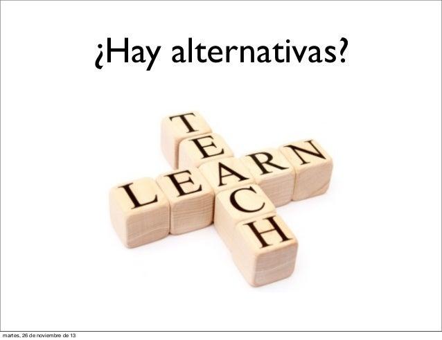 ¿Hay alternativas?  martes, 26 de noviembre de 13