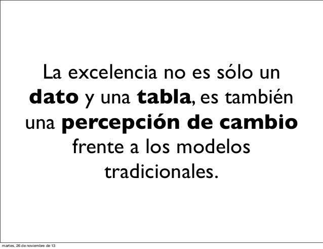 La excelencia no es sólo un dato y una tabla, es también una percepción de cambio frente a los modelos tradicionales.  mar...