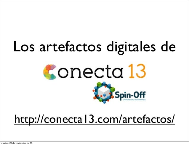 Los artefactos digitales de  http://conecta13.com/artefactos/ martes, 26 de noviembre de 13