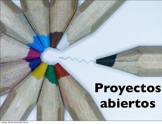 Proyectos abiertos martes, 26 de noviembre de 13