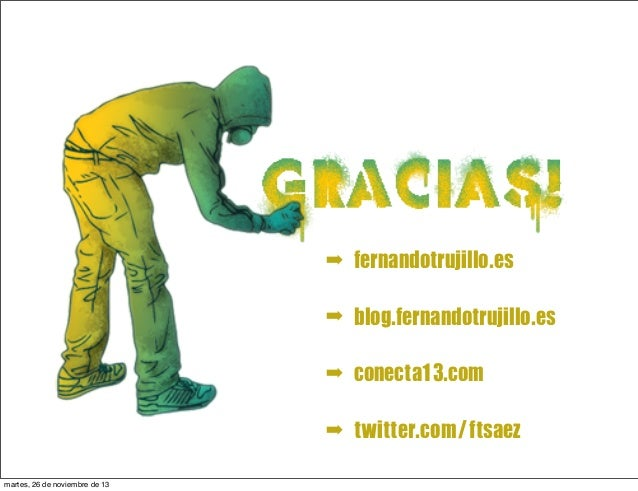 ➡ ➡  blog.fernandotrujillo.es  ➡  conecta13.com  ➡ martes, 26 de noviembre de 13  fernandotrujillo.es  twitter.com/ftsaez