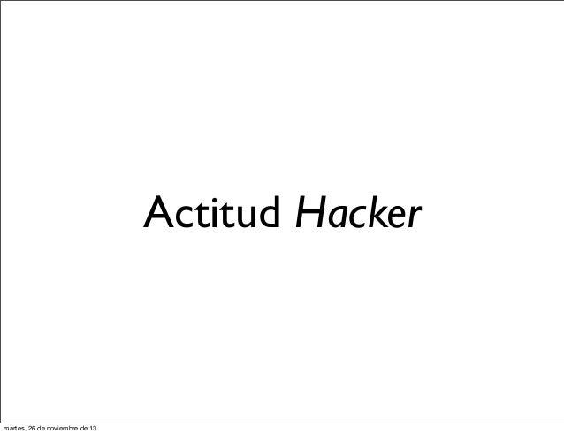 Actitud Hacker  martes, 26 de noviembre de 13