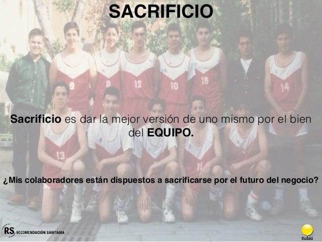 SACRIFICIO Sacrificio es dar la mejor versión de uno mismo por el bien del EQUIPO. ¿Mis colaboradores están dispuestos a s...