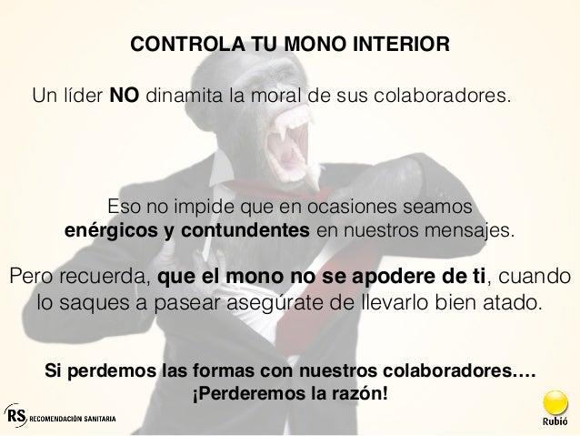 CONTROLA TU MONO INTERIOR Si perdemos las formas con nuestros colaboradores…. ¡Perderemos la razón! Un líder NO dinamita l...