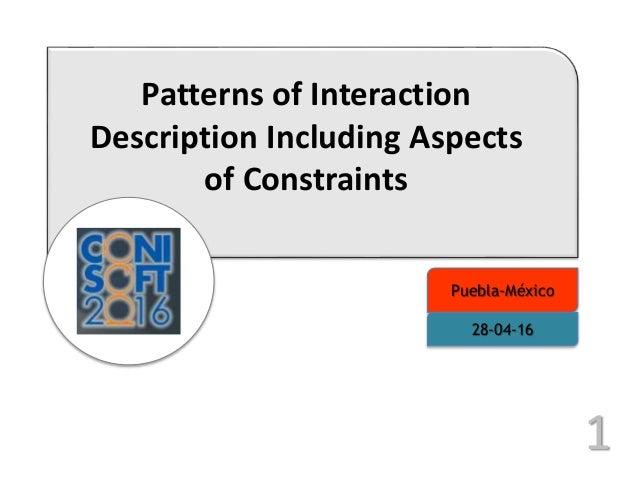 Patterns of Interaction Description Including Aspects of Constraints Puebla-México 28-04-16 1