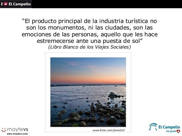 """""""El producto principal de la industria turística no           son los monumentos, ni las ciudades, son las          emocio..."""