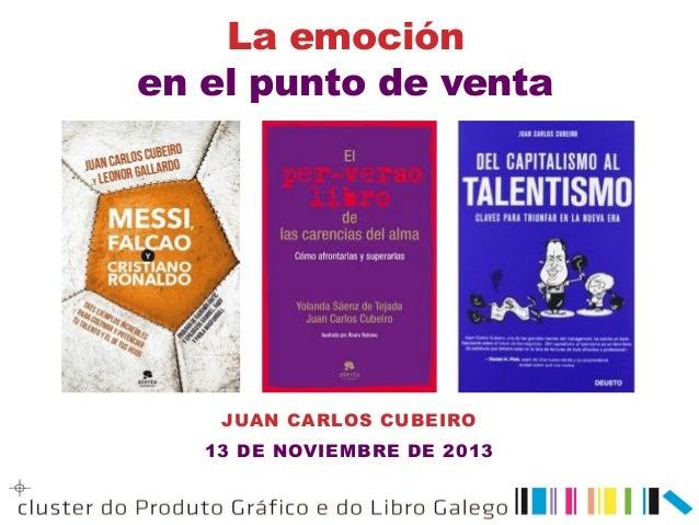 La emoción en el punto de venta  JUAN CARLOS CUBEIRO 13 DE NOVIEMBRE DE 2013