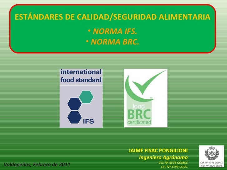 ESTÁNDARES DE CALIDAD/SEGURIDAD ALIMENTARIA                               • NORMA IFS.                              • NORM...