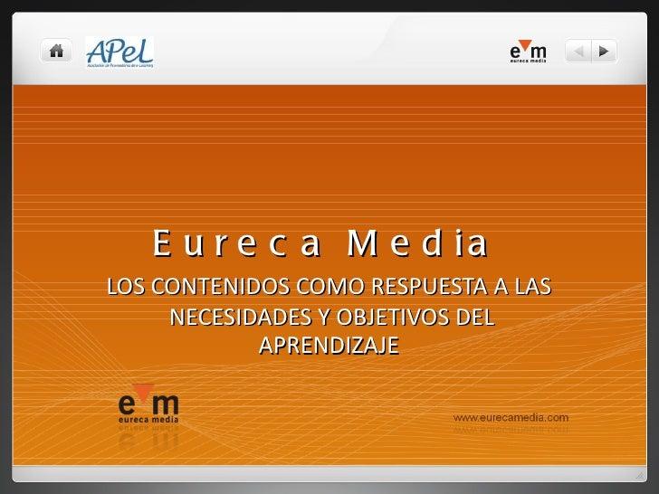 Eureca Media LOS CONTENIDOS COMO RESPUESTA A LAS NECESIDADES Y OBJETIVOS DEL APRENDIZAJE