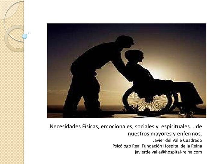 Necesidades Físicas, emocionales, sociales y espirituales....de                              nuestros mayores y enfermos. ...