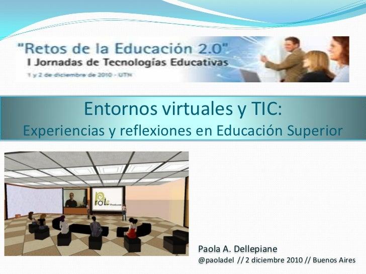 Entornos virtuales y TIC:Experiencias y reflexiones en Educación Superior                          Paola A. Dellepiane    ...