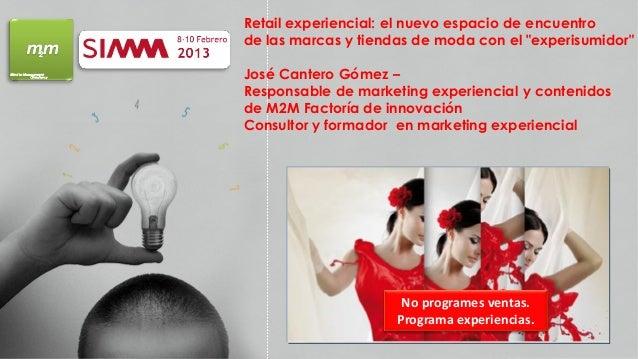 """Retail experiencial: el nuevo espacio de encuentrode las marcas y tiendas de moda con el """"experisumidor""""José Cantero Gómez..."""
