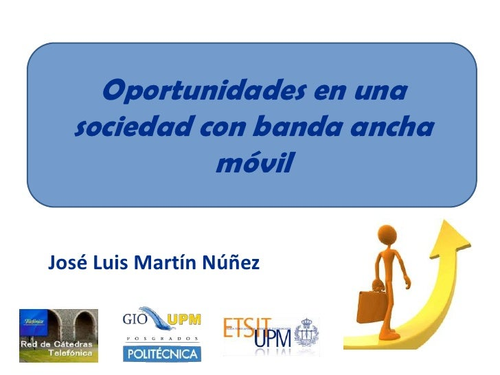 Oportunidades en una sociedad con banda ancha móvil<br />José Luis Martín Núñez<br />