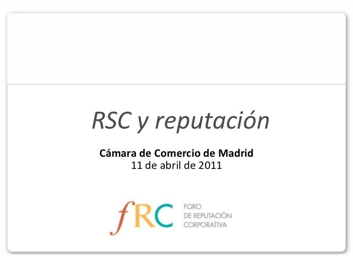 RSC y reputaciónCámara de Comercio de Madrid     11 de abril de 2011
