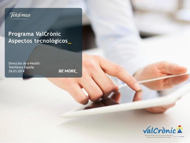 Programa ValCrònic Aspectos tecnológicos_ Dirección de e-Health Telefónica España 28.03.2014 alCrònicPlan de mejora en la...