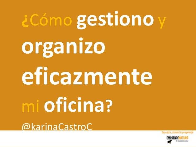 ¿Cómo gestiono yorganizoeficazmentemi oficina?@karinaCastroC