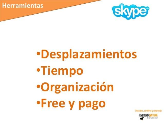 Herramientas         •Desplazamientos         •Tiempo         •Organización         •Free y pago