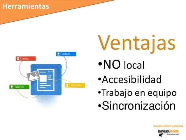 Herramientas               Ventajas               •NO local               •Accesibilidad               •Trabajo en equipo ...