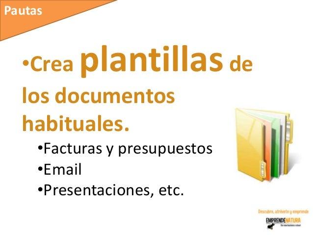 Pautas  •Crea   plantillas de  los documentos  habituales.     •Facturas y presupuestos     •Email     •Presentaciones, etc.