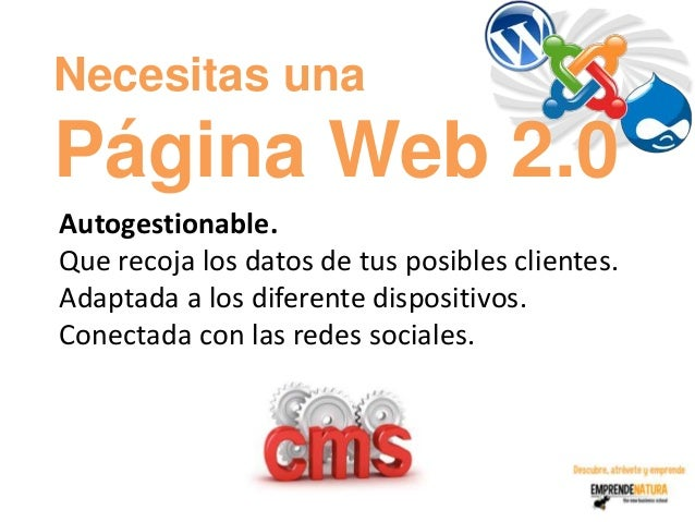 Necesitas unaPágina Web 2.0Autogestionable.Que recoja los datos de tus posibles clientes.Adaptada a los diferente disposit...